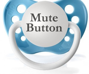 "Mute Button Pacifier – ""Honey, the baby's crying again, where is the mute button?"""
