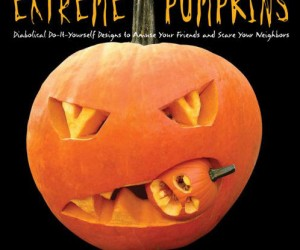Extreme Pumpkins Book – Diabolical do it yourself designs to amuse your friends and scare your neighbors!