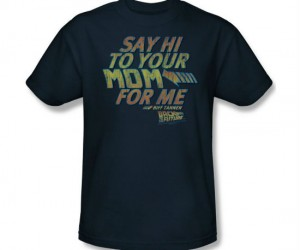 Say Hi To Your Mom For Me Back To The Future Tee – Make like a tree and buy this shirt.