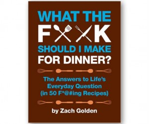 "Now whenever you find yourself asking ""What the fuck should I make for dinner?"" just consult this book for the answer!"