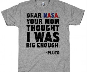 Dear NASA Tee – Sorry Pluto looks like size does matter