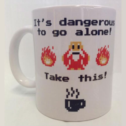 its dangerous to go alone take this mug