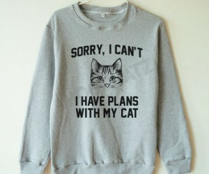 Sorry I can't I have plans with my cat sweater -